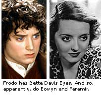 Frodo has Bette Davis Eyes, too, And so, apparently, do Eowyn and Faramir